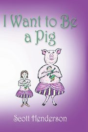 I Want to Be a Pig, Henderson Scott
