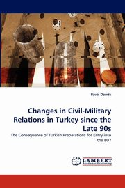 Changes in Civil-Military Relations in Turkey Since the Late 90s, Dan K. Pavel