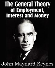 The General Theory of Employment Interest and Money, Keynes John Maynard