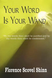 Your Word Is Your Wand, Shinn Florence Scovel