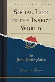 ksiazka tytuł: Social Life in the Insect World (Classic Reprint) autor: Fabre Jean Henri