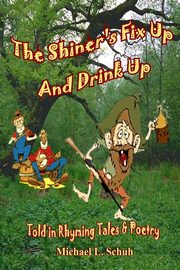 The Shiner's Fix Up & Drink Up, Schuh Michael L.