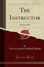 The Instructor, Vol. 67, Union Deseret Sunday School
