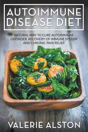 Autoimmune Disease Diet, Alston Valerie