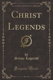 Christ Legends (Classic Reprint), Lagerlof Selma