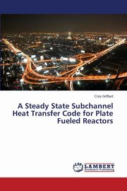 A Steady State Subchannel Heat Transfer Code for Plate Fueled Reactors, Griffard Cory