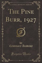 The Pine Burr, 1927, Vol. 3 (Classic Reprint), Academy Centenary