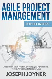 Agile Project Management For Beginners, Joyner Joseph