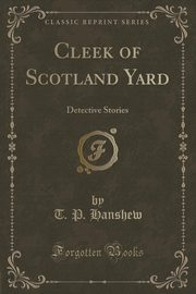 Cleek of Scotland Yard, Hanshew T. P.