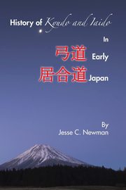 History of Kyudo and Iaido In Early Japan, Newman Jesse C.