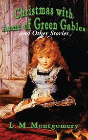 Christmas with Anne of Green Gables and Other Stories, Montgomery L. M.