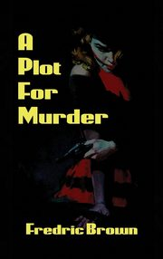 A Plot for Murder, Brown Fredric