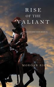 Rise of the Valiant (Kings and Sorcerers--Book 2), Rice Morgan