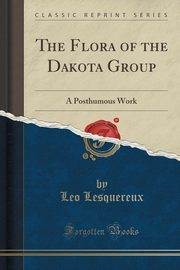 ksiazka tytuł: The Flora of the Dakota Group autor: Lesquereux Leo