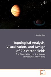 Topological Analysis, Visualization, and Design of 2D Vector Fields, Chen Guoning