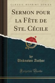 Sermon pour la F?te de Ste. Cécile (Classic Reprint), Author Unknown