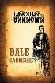 Lincoln the Unknown, Carnegie Dale