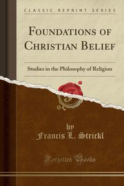 Foundations of Christian Belief, Strickl Francis L.