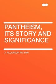 Pantheism, Its Story and Significance, Picton J. Allanson