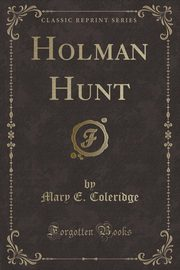 Holman Hunt (Classic Reprint), Coleridge Mary E.