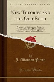 New Theories and the Old Faith, Picton J. Allanson