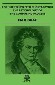 From Beethoven to Shostakovich - The Psychology of the Composing Process, Graf Max
