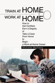 Train at Home to Work at Home, McGarry Michelle