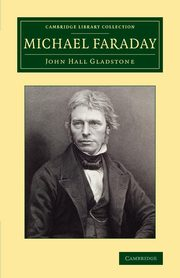 Michael Faraday, Gladstone John Hall