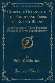 Complete Glossary to the Poetry and Prose of Robert Burns, Cuthbertson John