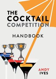 The Cocktail Competition Handbook, Ives Andy