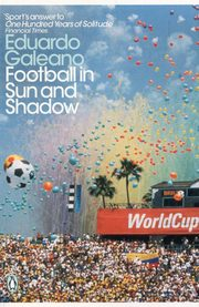 Football in Sun and Shadow, Galeano Eduardo