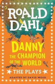 Danny the Champion of the World The Plays, Dahl Roald
