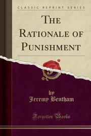 The Rationale of Punishment (Classic Reprint), Bentham Jeremy