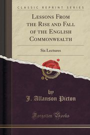 Lessons From the Rise and Fall of the English Commonwealth, Picton J. Allanson