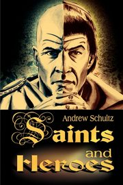 Saints and Heroes, Schultz Andrew E.
