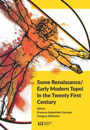 Some Renaissance/ Early Modern Topoi in the Twenty First Century,