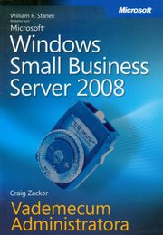 Microsoft Windows Small Business Server 2008 Vademecum Administratora, William R. Stanek