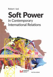 Soft Power in Contemporary International Relations, Robert Łoś