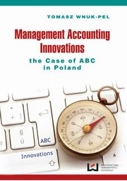 Management accounting innovations the case of ABC in Poland, Tomasz Wnuk-Pel